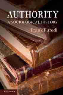 Authority: A Sociological History by Frank Furedi
