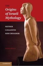 The Origins of Israeli Mythology: Neither Canaanites Nor Crusaders
