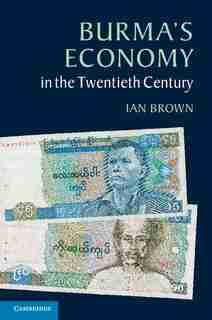 Burma's Economy In The Twentieth Century by Ian Brown