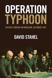 Operation Typhoon: Hitlers March on Moscow, October 1941