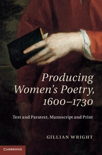 Producing Womens Poetry, 1600-1730: Text and Paratext, Manuscript and Print