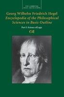 Georg Wilhelm Friedrich Hegel: Encyclopedia Of The Philosophical Sciences In Basic Outline, Part 1…