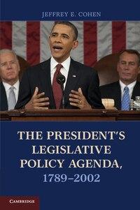 The Presidents Legislative Policy Agenda, 1789-2002