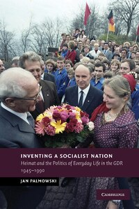 Inventing a Socialist Nation: Heimat and the Politics of Everyday Life in the GDR, 1945-90