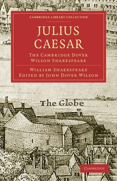 Julius Caesar: The Cambridge Dover Wilson Shakespeare de William Shakespeare