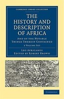 The History and Description of Africa 3 Volume Paperback Set: And of the Notable Things Therein…