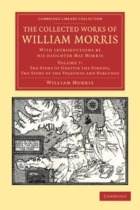 The Collected Works of William Morris: With Introductions by his Daughter May Morris