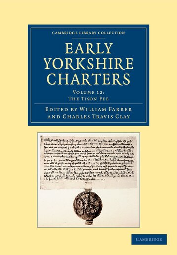 Early Yorkshire Charters: Volume 12, The Tison Fee by William Farrer