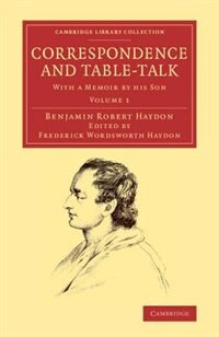 Correspondence And Table-talk: With A Memoir By His Son by Benjamin Robert Haydon