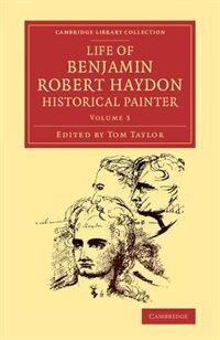 Life Of Benjamin Robert Haydon, Historical Painter: From His Autobiography And Journals by Benjamin Robert Haydon
