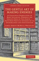 The Gentle Art Of Making Enemies: As Pleasingly Exemplified In Many Instances, Wherein The Serious…