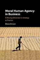 Moral Human Agency In Business: A Missing Dimension In Strategy As Practice