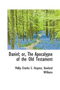 Daniel; or, The Apocalypse of the Old Testament de Philip Charles S. Desprez