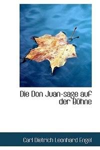 Die Don Juan-sage auf der Bühne by Carl Dietrich Leonhard Engel