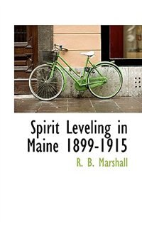Spirit Leveling in Maine 1899-1915 de R. B. Marshall