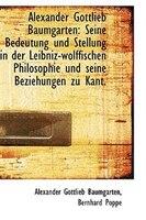 Alexander Gottlieb Baumgarten: Seine Bedeutung und Stellung in der Leibniz-wolffischen Philosophie u