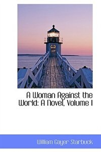 A Woman Against the World: A Novel, Volume I