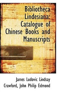 Bibliotheca Lindesiana: Catalogue of Chinese Books and Manuscripts
