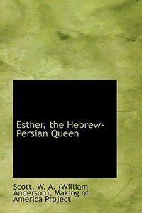 Book Esther, the Hebrew-Persian Queen by Scott W. A. (William Anderson)