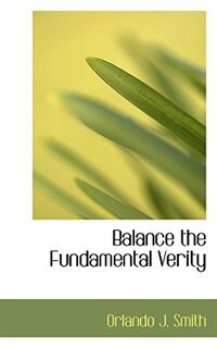 Balance the Fundamental Verity by Orlando J. Smith