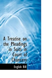 A Treatise on the Pleadings in Suits in Court of Chancery