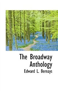 Book The Broadway Anthology by Edward L. Bernays
