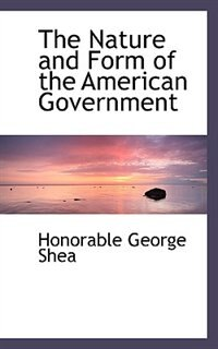 The Nature and Form of the American Government