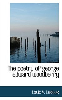 The poetry of george edward woodberry by Louis V. Ledoux
