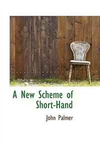 Book A New Scheme of Short-Hand by John Palmer