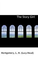 The Story Girl by Montgomery L. M. (Lucy Maud)