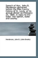 Speech of Hon. John B. Henderson delivered before the Pike County Colony of St. Louis, at its annual
