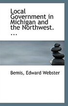 Local Government in Michigan and the Northwest. ...