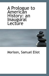 A Prologue to American History: an Inaugural Lecture