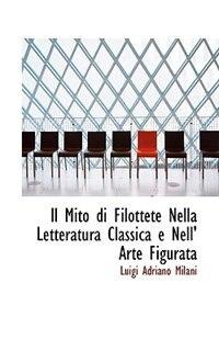 Il Mito di Filottete Nella Letteratura Classica e Nell' Arte Figurata