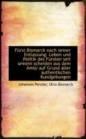 Book Fürst Bismarck nach seiner Entlassung: Leben und Politik des Fürsten seit seinem scheiden aus dem Am by Otto Bismarck Johannes Penzler