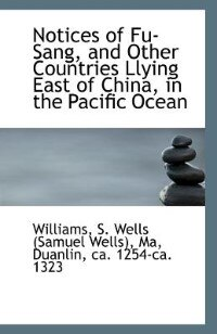 Notices of Fu-Sang, and Other Countries Llying East of China, in the Pacific Ocean by Williams S. Wells (Samuel Wells)