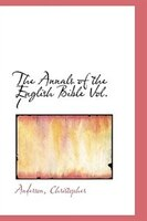 The Annals of the English Bible Vol. I