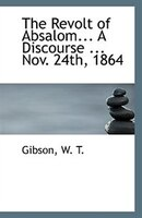 The Revolt of Absalom... A Discourse ... Nov. 24th, 1864
