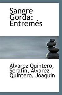 Sangre Gorda: Entremés by Alvarez Quintero Serafín