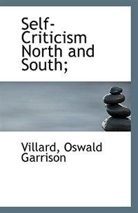 Self-Criticism North and South; by Villard Oswald Garrison