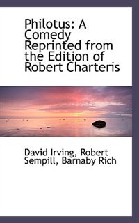 Philotus: A Comedy Reprinted from the Edition of Robert Charteris