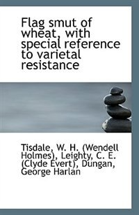 Flag smut of wheat, with special reference to varietal resistance by Tisdale W. H. (Wendell Holmes)
