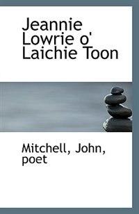 Jeannie Lowrie o' Laichie Toon by Mitchell John poet