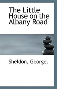 The Little House on the Albany Road by Sheldon George.