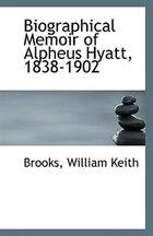 Biographical Memoir of Alpheus Hyatt, 1838-1902