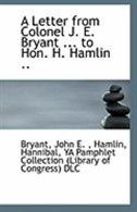 A Letter from Colonel J. E. Bryant ... to Hon. H. Hamlin ..