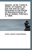 Speech, of Mr. Caleb B. Smith, of Indiana, on the war and its cost. Delivered in the House of Repres