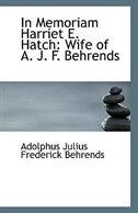 In Memoriam Harriet E. Hatch: Wife of A. J. F. Behrends