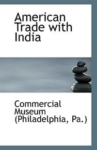 Book American Trade with India by Pa.) Commercial Museum (Philadelphia