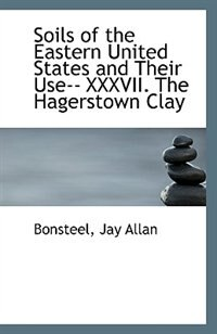 Soils of the Eastern United States and Their Use-- XXXVII. The Hagerstown Clay